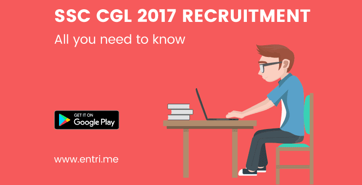 SSC CGL RECRUITMENT 2017: ALL YOU NEED TO KNOW