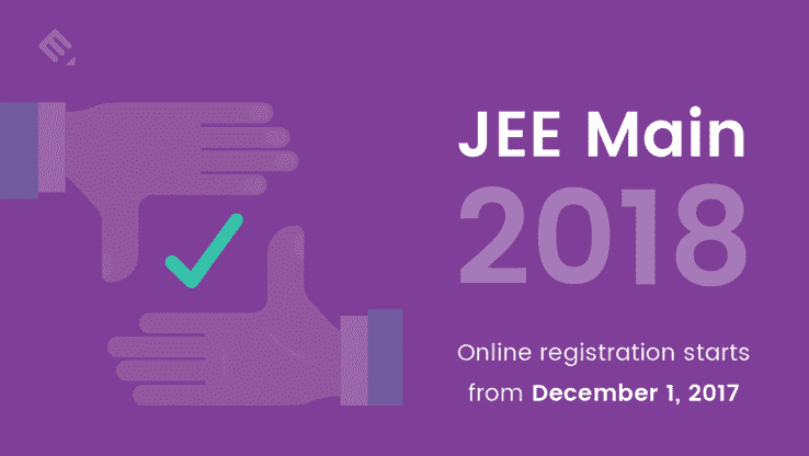 IIT JEE Mains 2018 – Registration Procedure and Examination Pattern