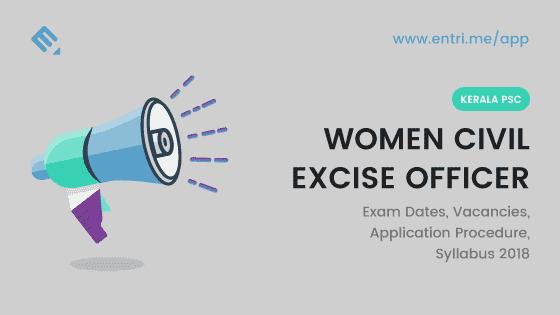 Kerala PSC Women Civil Excise Officer 2018 – Exam Dates, Vacancies, Application Procedure, Syllabus