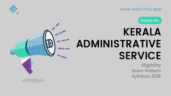 Kerala Administrative Service (KAS) Exam Pattern, Eligibility, Syllabus 2018
