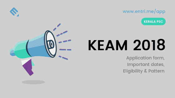 KEAM 2018 : Notification, Application Form, Eligibility, Important Dates and Syllabus