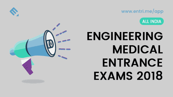 List of Upcoming Engineering – Medical Entrance Examinations 2018