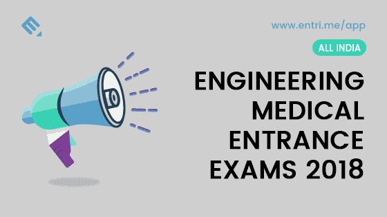 List of Upcoming Engineering – Medical Entrance Examinations 2018