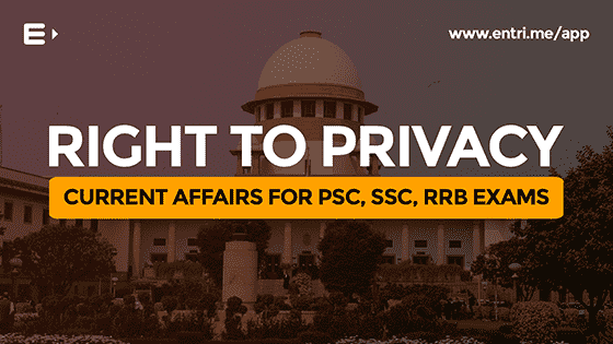 Current Affairs Video: 'Right to Privacy is a fundamental right' for PSC,SSC,RRB & KAS exams