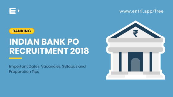 Indian Bank PO Recruitment 2018: Exam Date, Vacancies, Syllabus and Preparation Tips