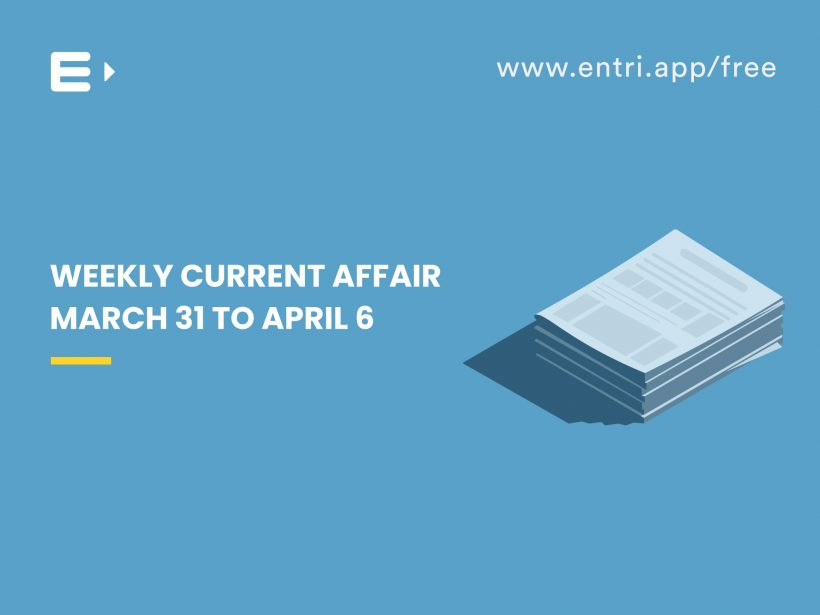 weekly current affair march 31 to april 6